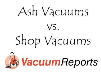 Ash Vacuums vs. Shop Vacuums